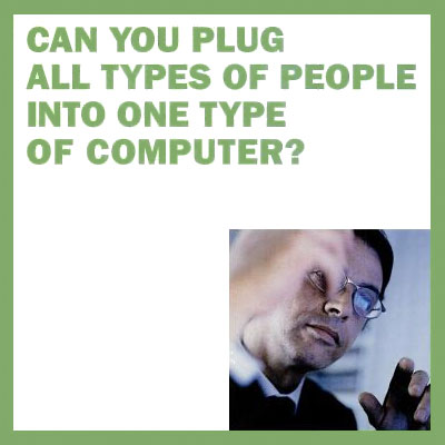 Can you plug all types of people into one type of computer?